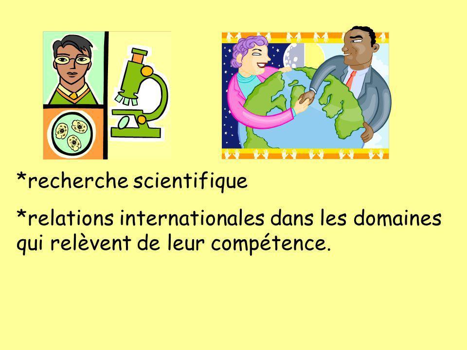 *recherche scientifique *relations internationales dans les domaines qui relèvent de leur compétence.