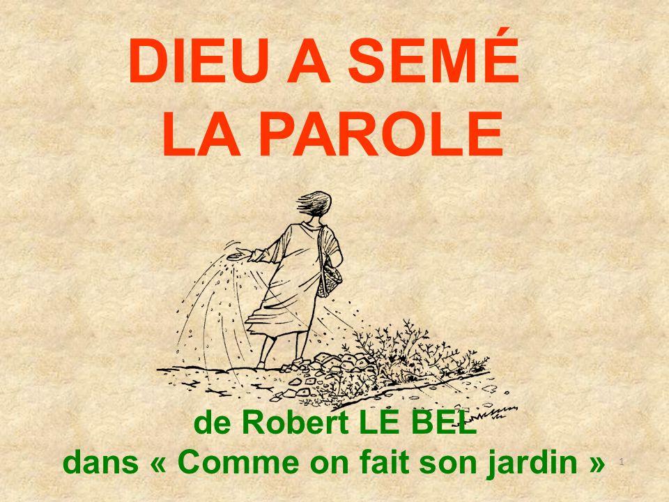 1 DIEU A SEMÉ LA PAROLE de Robert LE BEL dans « Comme on fait son jardin »