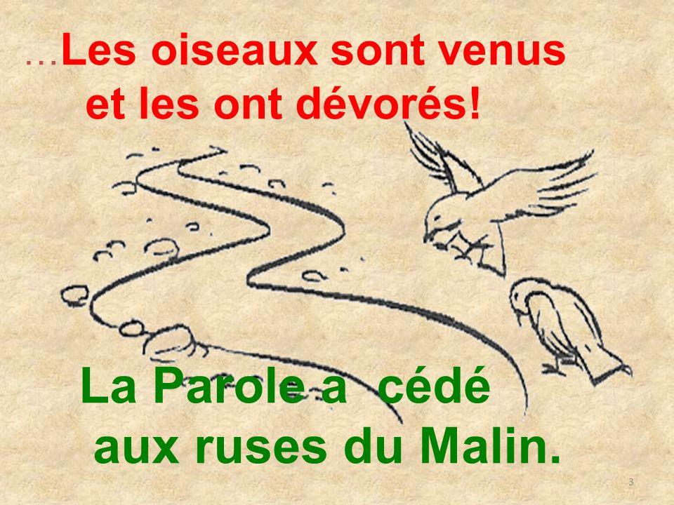 3 … Les oiseaux sont venus et les ont dévorés! La Parole a cédé aux ruses du Malin.