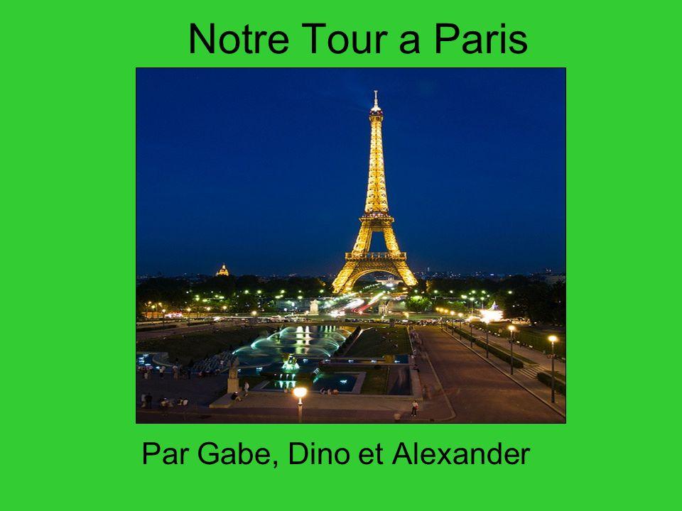 Notre Tour a Paris Par Gabe, Dino et Alexander