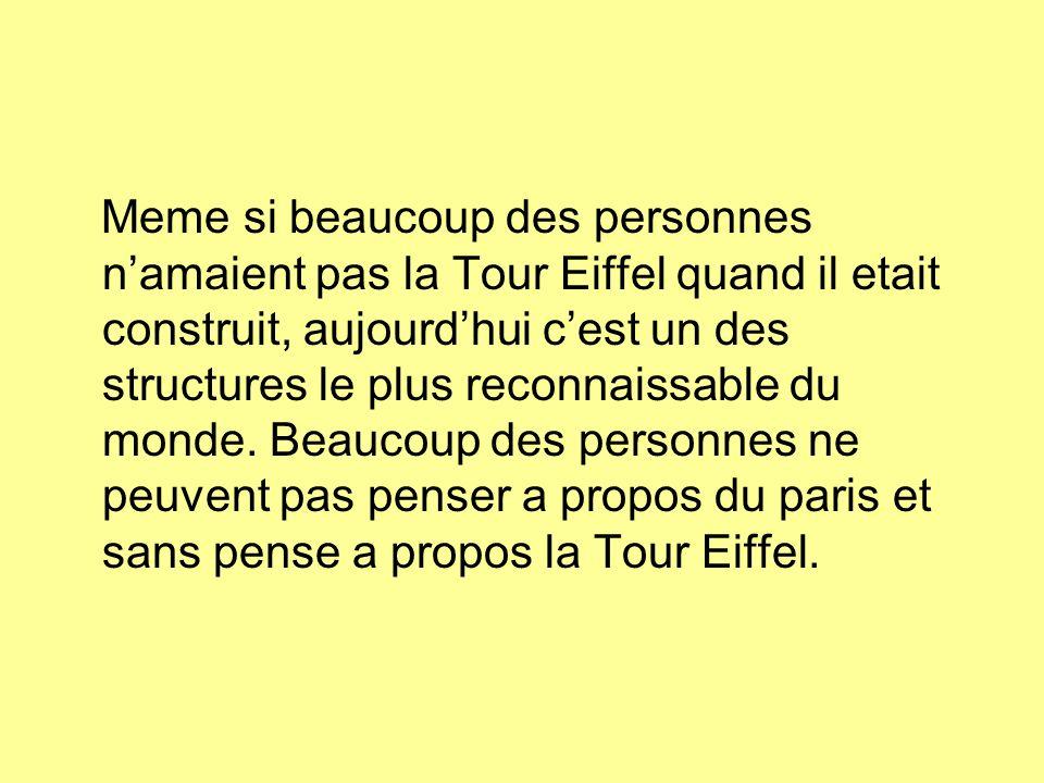 Meme si beaucoup des personnes namaient pas la Tour Eiffel quand il etait construit, aujourdhui cest un des structures le plus reconnaissable du monde.
