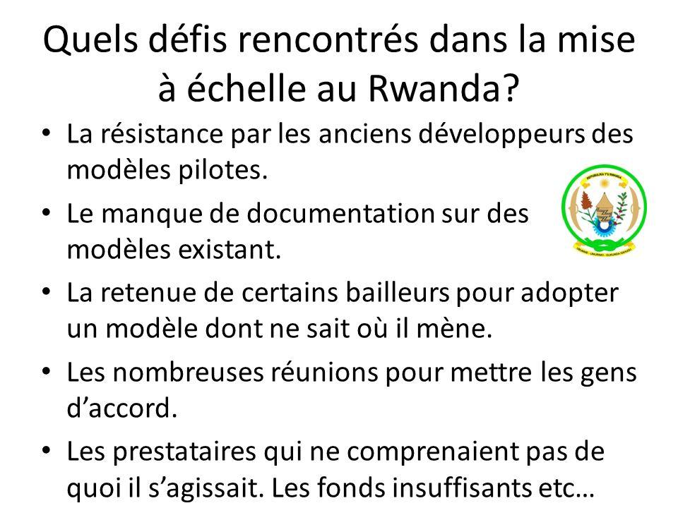 Quels défis rencontrés dans la mise à échelle au Rwanda? La résistance par les anciens développeurs des modèles pilotes. Le manque de documentation su