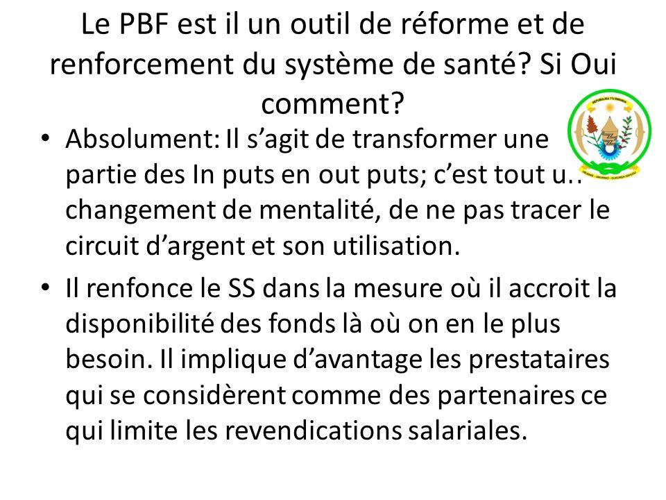 Le PBF est il un outil de réforme et de renforcement du système de santé? Si Oui comment? Absolument: Il sagit de transformer une partie des In puts e