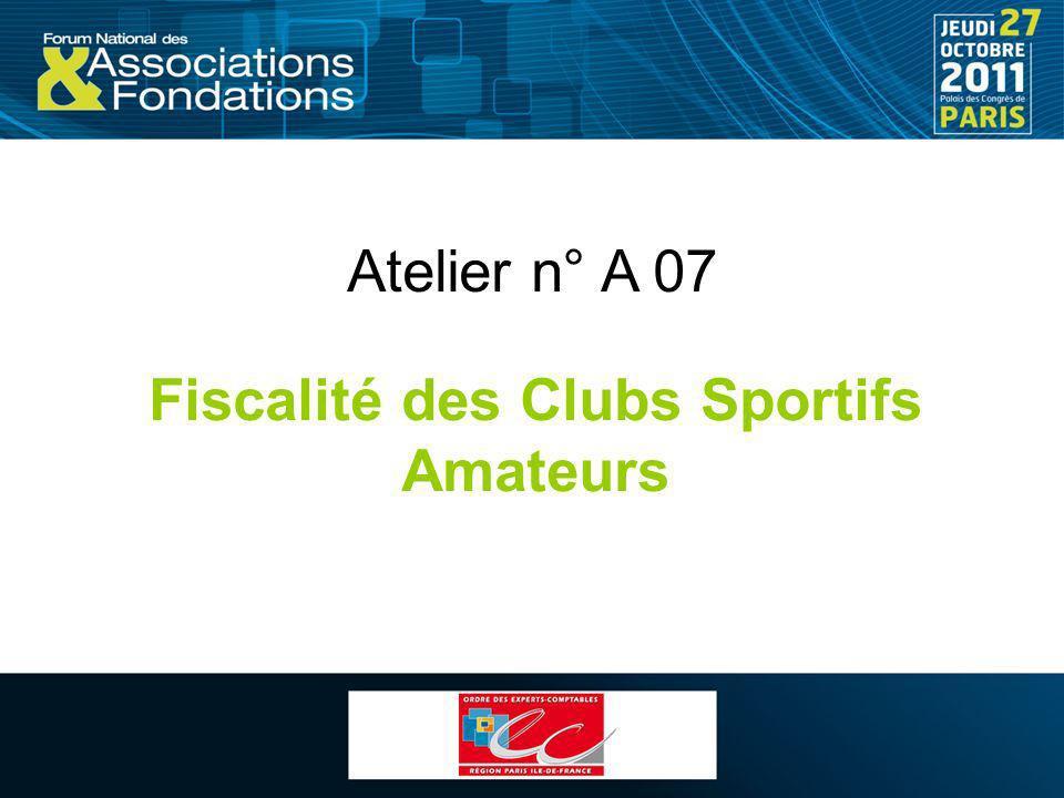 Atelier n° A 07 Fiscalité des Clubs Sportifs Amateurs