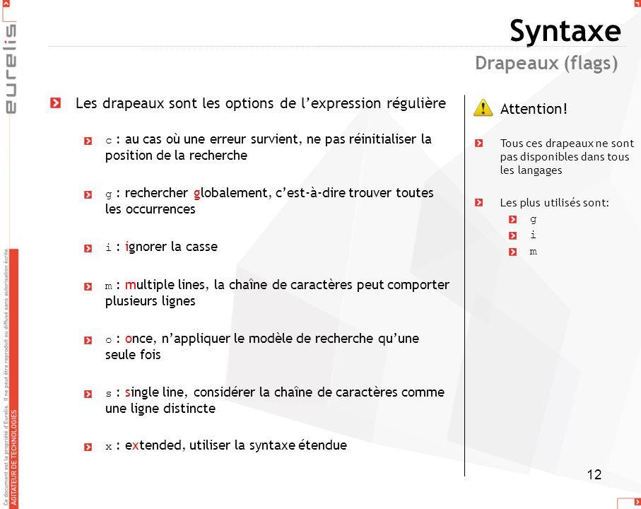 12 Syntaxe Les drapeaux sont les options de lexpression régulière c : au cas où une erreur survient, ne pas réinitialiser la position de la recherche