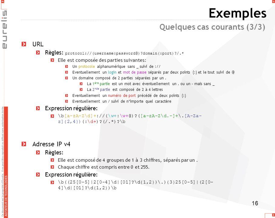 16 Exemples URL Règles: protocol://(username:password@)?domain(:port)?/.* Elle est composée des parties suivantes: Un protocole alphanumérique sans _