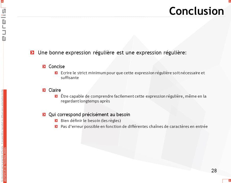 28 Conclusion Une bonne expression régulière est une expression régulière: Concise Ecrire le strict minimum pour que cette expression régulière soit n