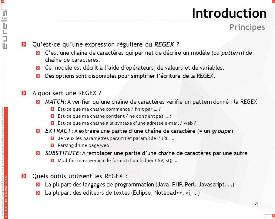 4 Quest-ce quune expression régulière ou REGEX ? Cest une chaîne de caractères qui permet de décrire un modèle (ou pattern) de chaîne de caractères. C