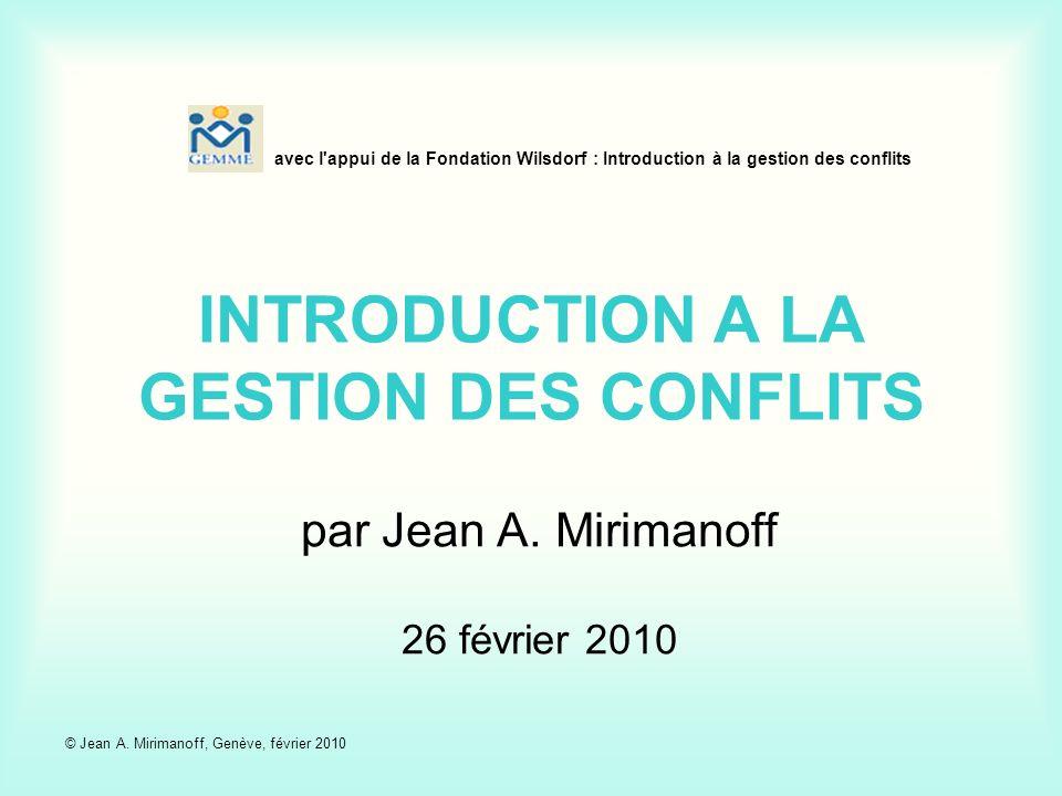 avec l'appui de la Fondation Wilsdorf : Introduction à la gestion des conflits INTRODUCTION A LA GESTION DES CONFLITS par Jean A. Mirimanoff 26 févrie