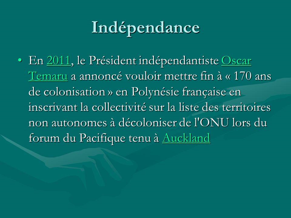 En 2011, le Président indépendantiste Oscar Temaru a annoncé vouloir mettre fin à « 170 ans de colonisation » en Polynésie française en inscrivant la collectivité sur la liste des territoires non autonomes à décoloniser de l ONU lors du forum du Pacifique tenu à AucklandEn 2011, le Président indépendantiste Oscar Temaru a annoncé vouloir mettre fin à « 170 ans de colonisation » en Polynésie française en inscrivant la collectivité sur la liste des territoires non autonomes à décoloniser de l ONU lors du forum du Pacifique tenu à Auckland2011Oscar TemaruAuckland2011Oscar TemaruAucklandIndépendance