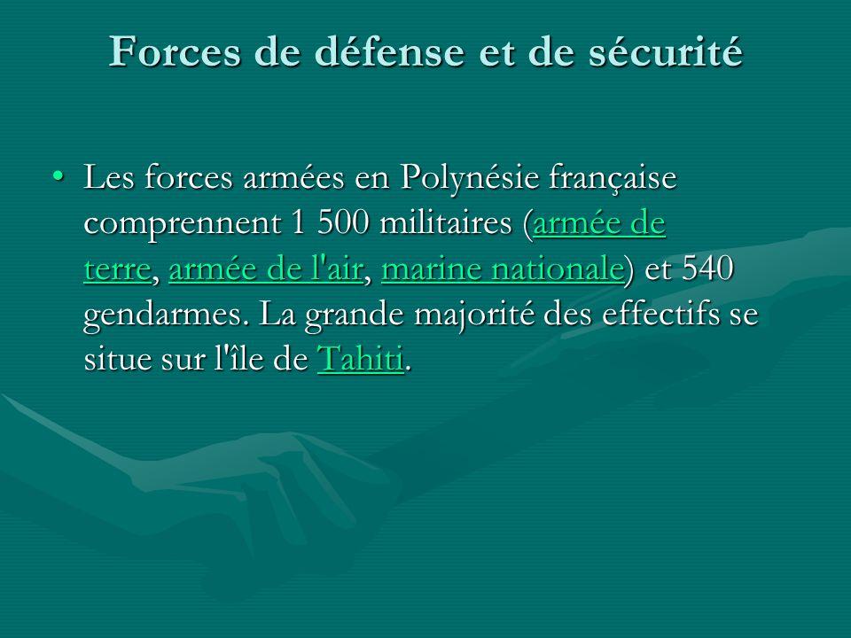 Forces de défense et de sécurité Les forces armées en Polynésie française comprennent 1 500 militaires (armée de terre, armée de l air, marine nationale) et 540 gendarmes.