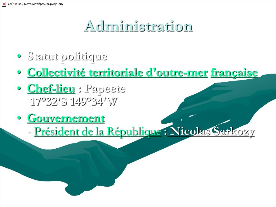 Administration Statut politiqueStatut politique Collectivité territoriale d outre-mer françaiseCollectivité territoriale d outre-mer françaiseCollectivité territoriale d outre-merfrançaiseCollectivité territoriale d outre-merfrançaise Chef-lieu : Papeete 17°32S 149°34WChef-lieu : Papeete 17°32S 149°34WChef-lieu Gouvernement - Président de la République : Nicolas SarkozyGouvernement - Président de la République : Nicolas SarkozyGouvernementPrésident de la RépubliqueGouvernementPrésident de la République