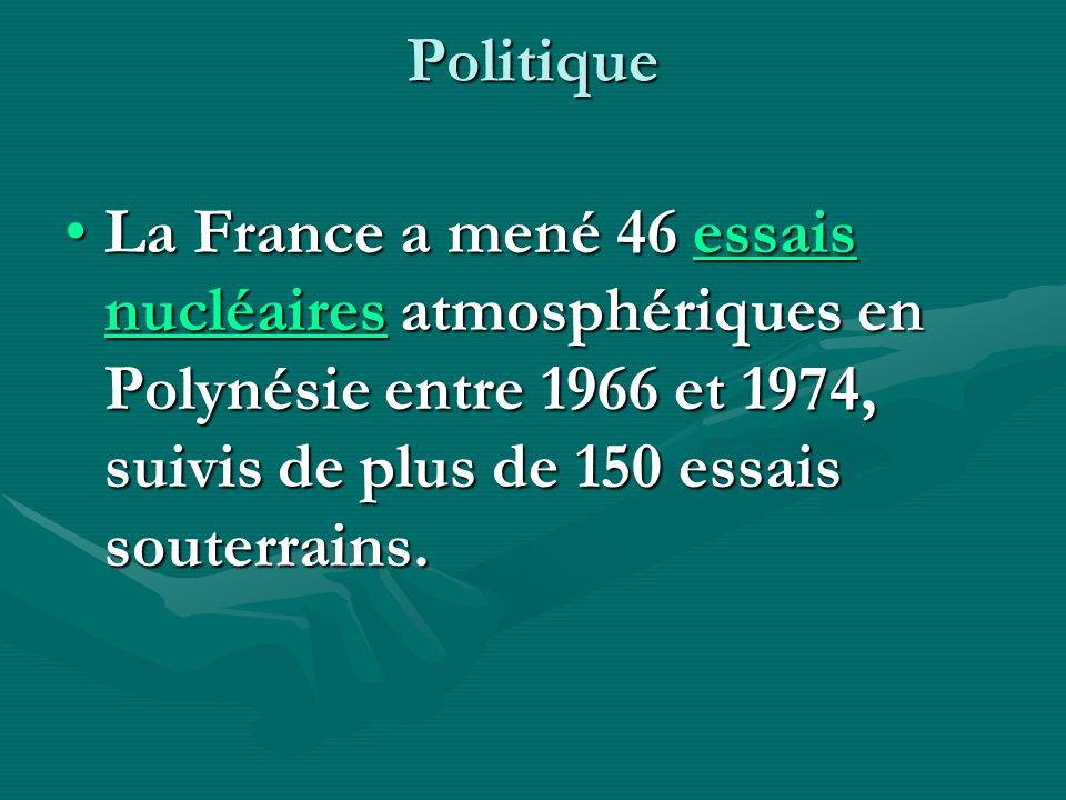 Politique La France a mené 46 essais nucléaires atmosphériques en Polynésie entre 1966 et 1974, suivis de plus de 150 essais souterrains.La France a mené 46 essais nucléaires atmosphériques en Polynésie entre 1966 et 1974, suivis de plus de 150 essais souterrains.essais nucléairesessais nucléaires