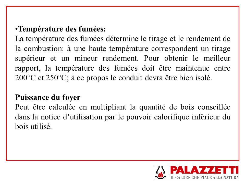 Température des fumées: La température des fumées détermine le tirage et le rendement de la combustion: à une haute température correspondent un tirag