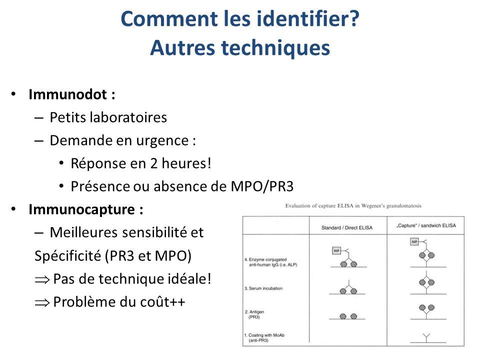 Comment les identifier? Autres techniques Immunodot : – Petits laboratoires – Demande en urgence : Réponse en 2 heures! Présence ou absence de MPO/PR3