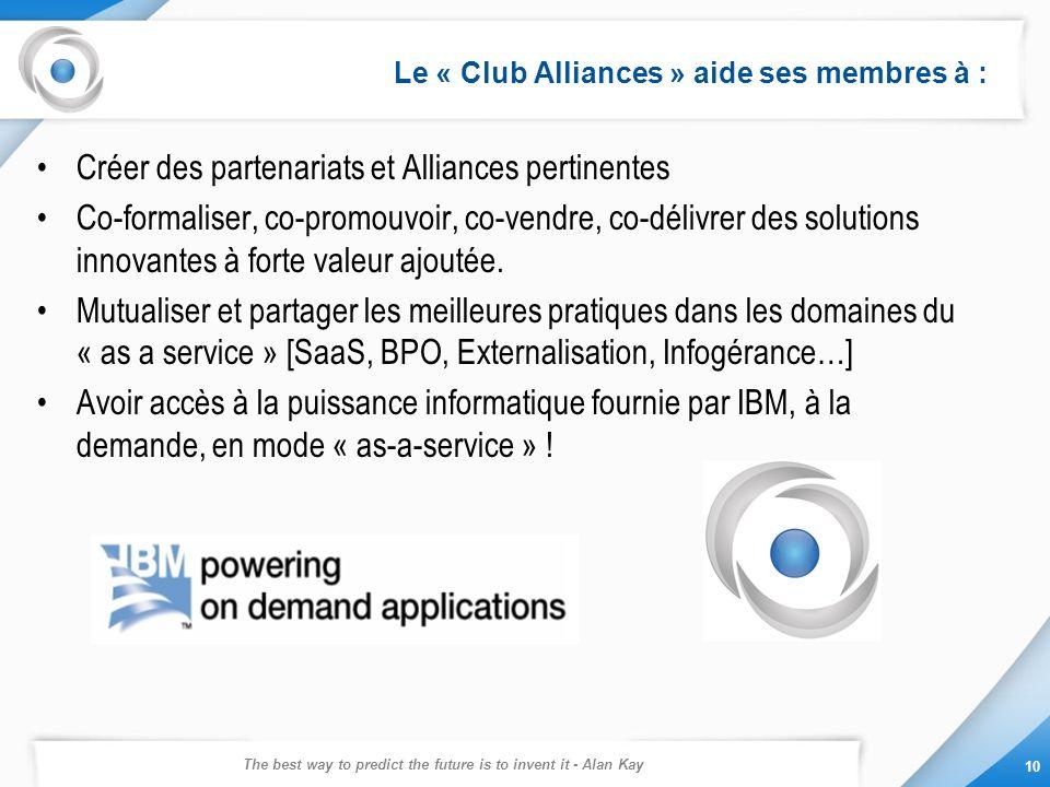 The best way to predict the future is to invent it - Alan Kay 10 Le « Club Alliances » aide ses membres à : Créer des partenariats et Alliances pertin
