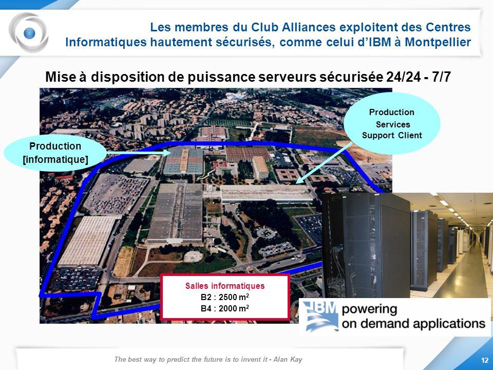 The best way to predict the future is to invent it - Alan Kay 12 Les membres du Club Alliances exploitent des Centres Informatiques hautement sécurisé