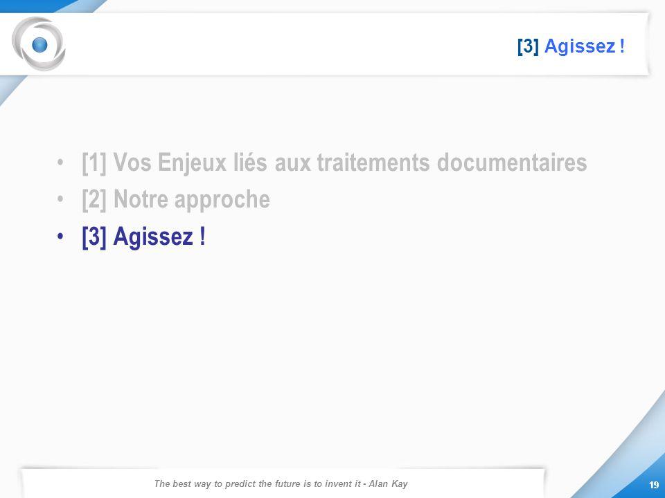 The best way to predict the future is to invent it - Alan Kay 19 [3] Agissez ! [1] Vos Enjeux liés aux traitements documentaires [2] Notre approche [3