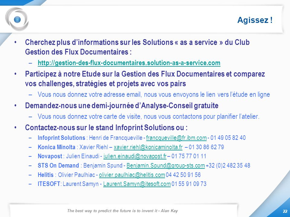 The best way to predict the future is to invent it - Alan Kay 22 Agissez ! 22 Cherchez plus dinformations sur les Solutions « as a service » du Club G