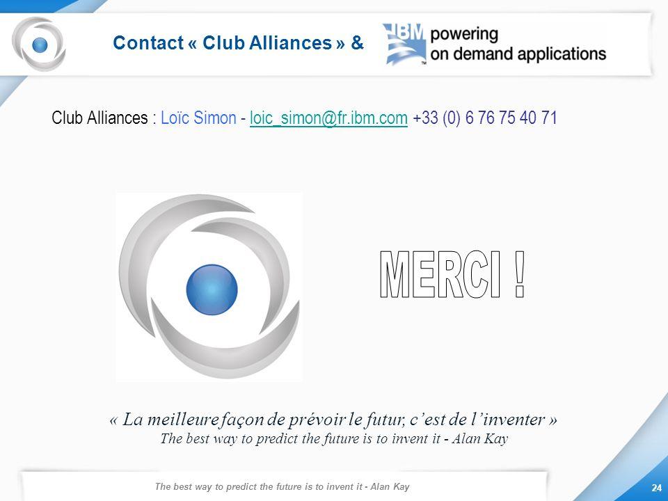 The best way to predict the future is to invent it - Alan Kay 24 Contact « Club Alliances » & Club Alliances : Loïc Simon - loic_simon@fr.ibm.com +33