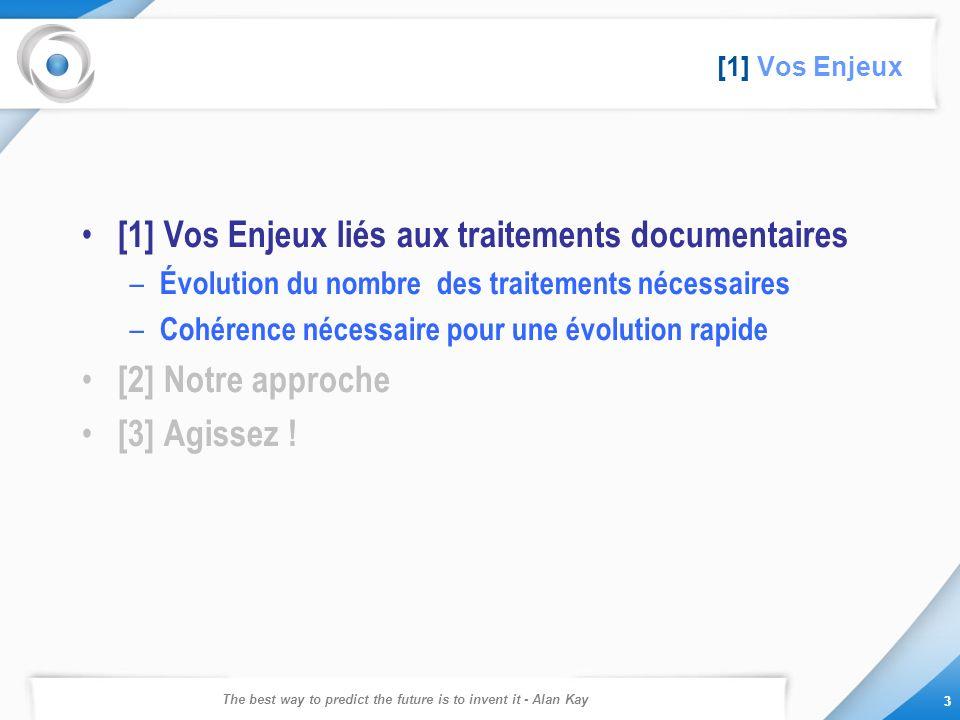 The best way to predict the future is to invent it - Alan Kay 3 3 [1] Vos Enjeux [1] Vos Enjeux liés aux traitements documentaires – Évolution du nomb