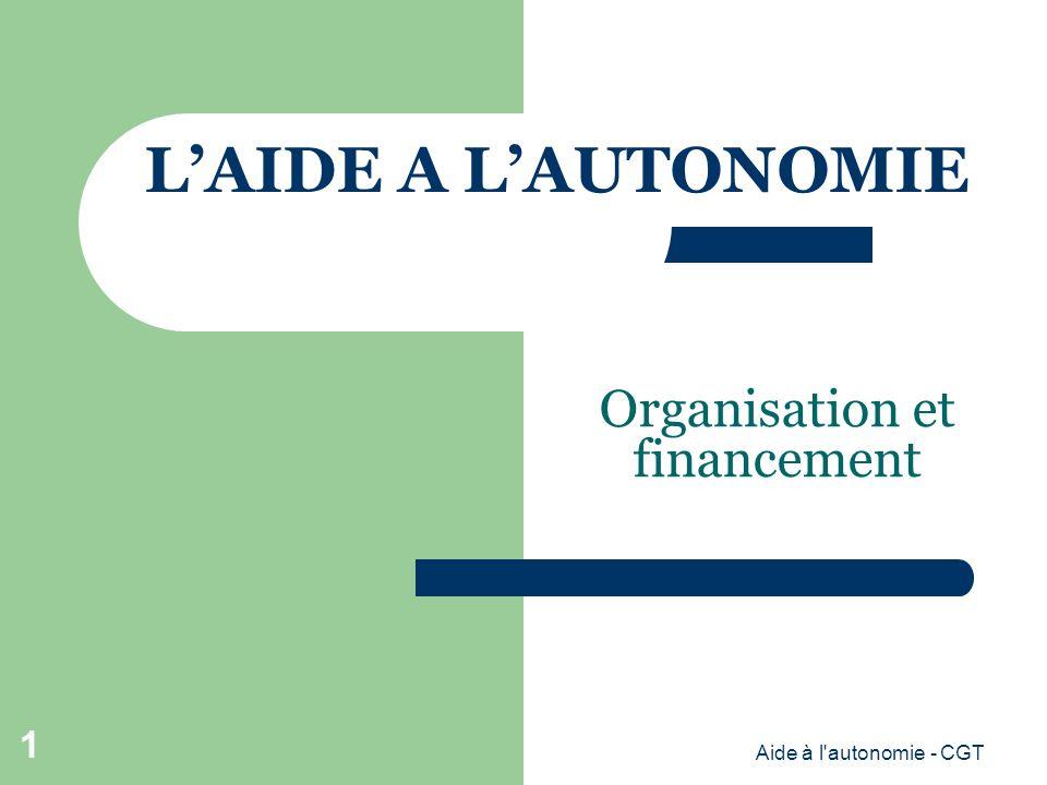 Organisation et financement LAIDE A LAUTONOMIE Aide à l autonomie - CGT 1