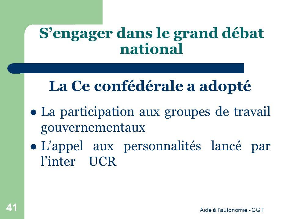 Sengager dans le grand débat national La Ce confédérale a adopté La participation aux groupes de travail gouvernementaux Lappel aux personnalités lancé par linter UCR Aide à l autonomie - CGT 41