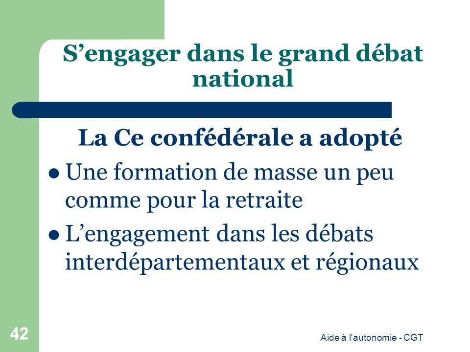 Sengager dans le grand débat national La Ce confédérale a adopté Une formation de masse un peu comme pour la retraite Lengagement dans les débats interdépartementaux et régionaux Aide à l autonomie - CGT 42