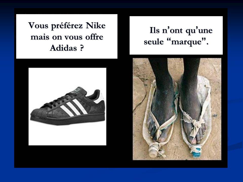 Vous préférez Nike mais on vous offre Adidas ? Vous préférez Nike mais on vous offre Adidas ? Ils n ont qu une seule marque. Ils n ont qu une seule ma