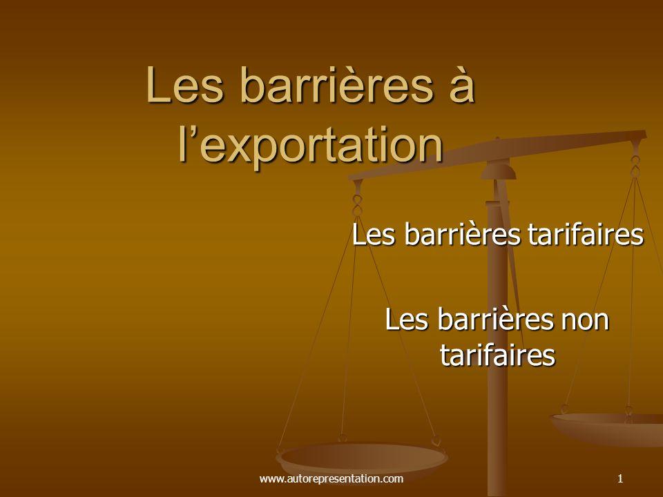 www.autorepresentation.com1 Les barrières à lexportation Les barrières tarifaires Les barrières non tarifaires