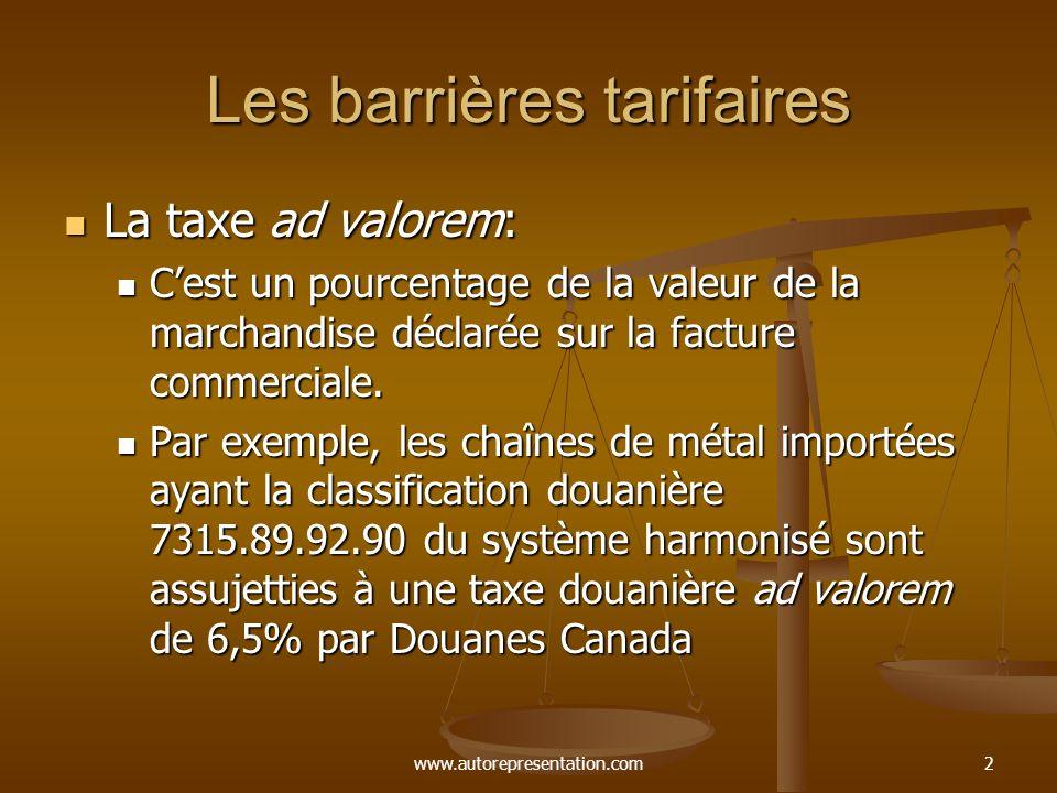www.autorepresentation.com2 Les barrières tarifaires La taxe ad valorem: La taxe ad valorem: Cest un pourcentage de la valeur de la marchandise déclarée sur la facture commerciale.
