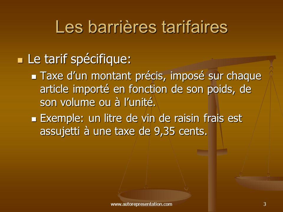www.autorepresentation.com3 Les barrières tarifaires Le tarif spécifique: Le tarif spécifique: Taxe dun montant précis, imposé sur chaque article importé en fonction de son poids, de son volume ou à lunité.