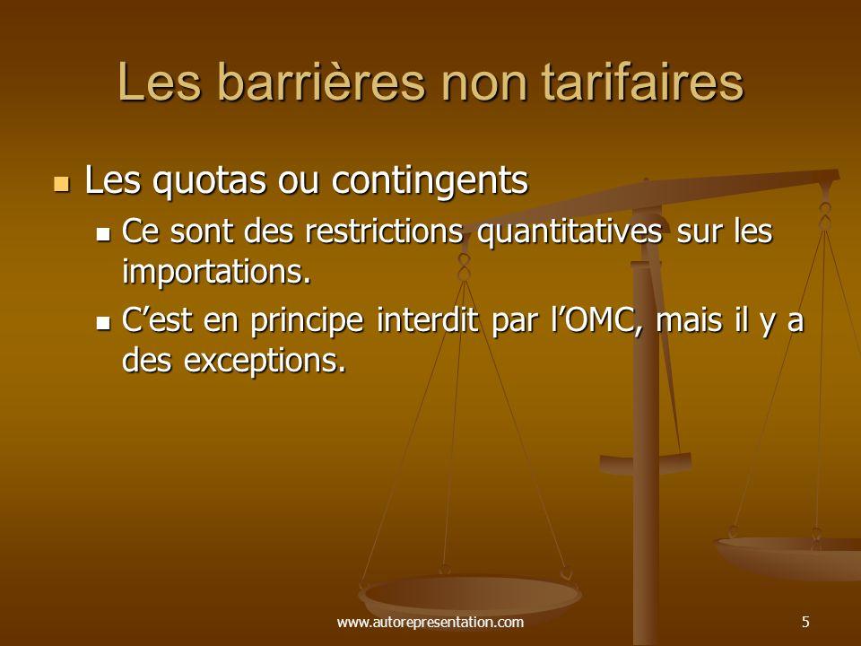 www.autorepresentation.com5 Les barrières non tarifaires Les quotas ou contingents Les quotas ou contingents Ce sont des restrictions quantitatives sur les importations.