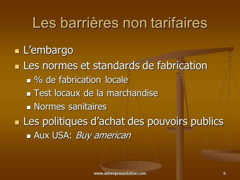 www.autorepresentation.com6 Les barrières non tarifaires Lembargo Lembargo Les normes et standards de fabrication Les normes et standards de fabricati