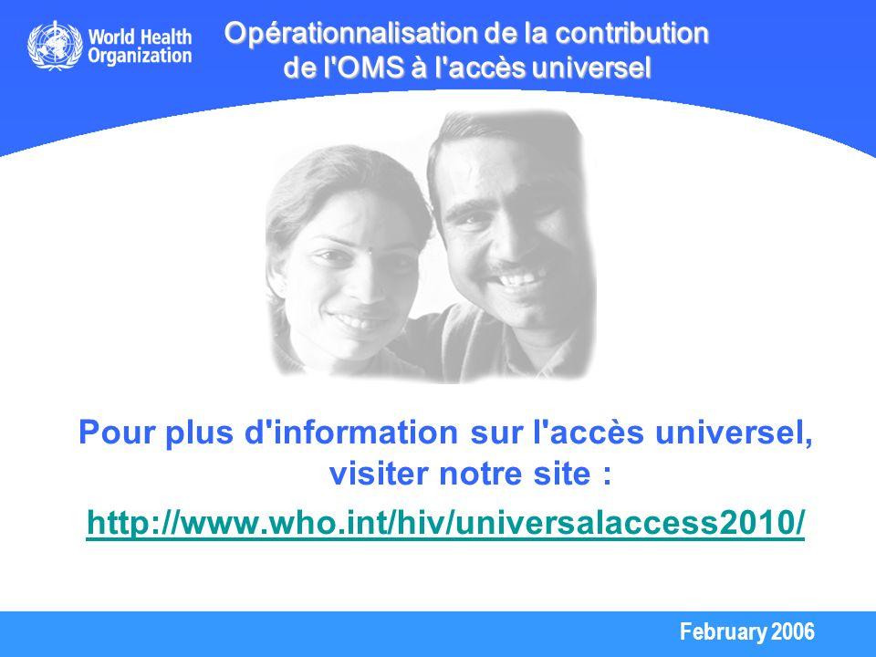 February 2006 Opérationnalisation de la contribution de l'OMS à l'accès universel Pour plus d'information sur l'accès universel, visiter notre site :