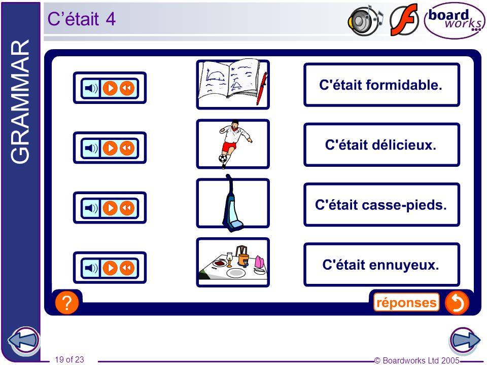 © Boardworks Ltd 2005 19 of 23 GRAMMAR Cétait 4