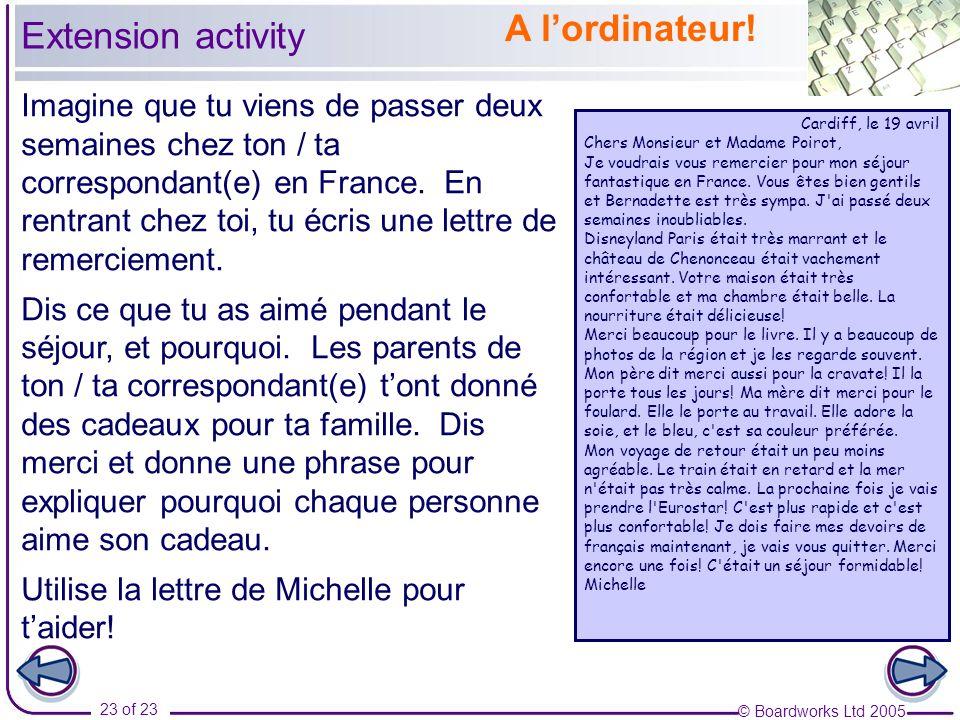 © Boardworks Ltd 2005 23 of 23 A lordinateur! Imagine que tu viens de passer deux semaines chez ton / ta correspondant(e) en France. En rentrant chez