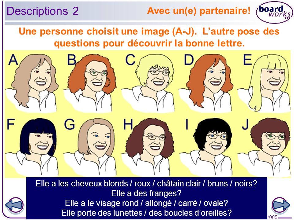 © Boardworks Ltd 2005 4 of 23 Une personne choisit une image (A-J). Lautre pose des questions pour découvrir la bonne lettre. Elle a les cheveux blond