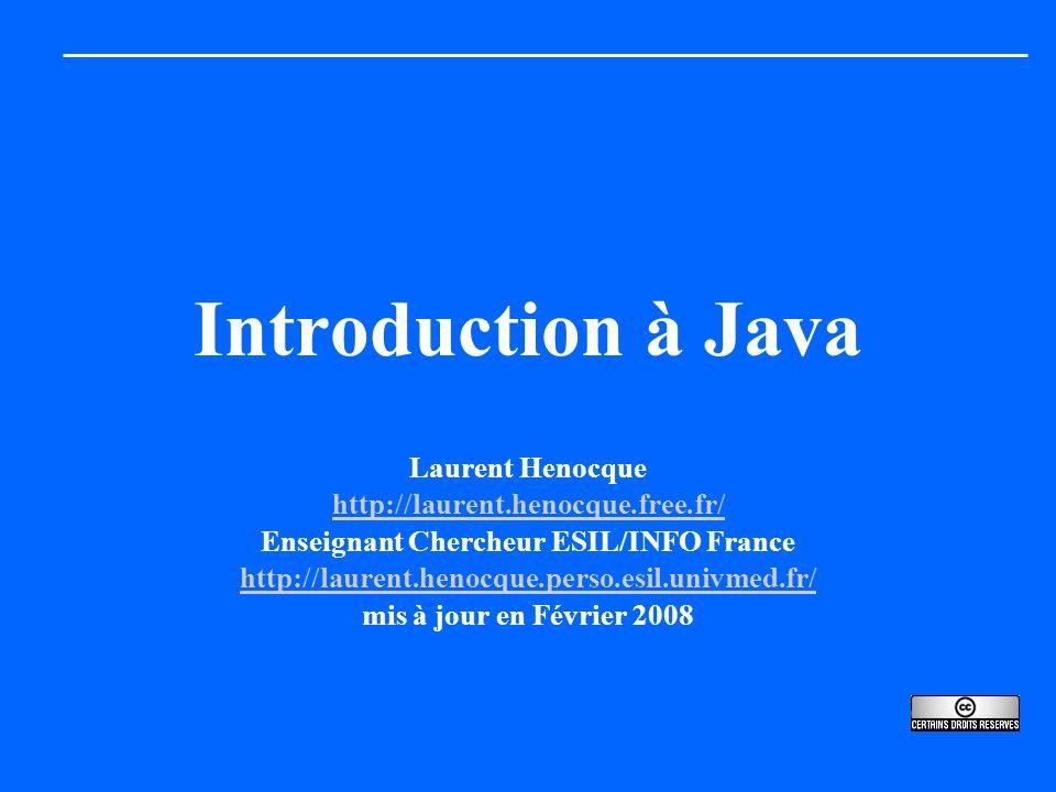 Introduction à Java Laurent Henocque http://laurent.henocque.free.fr/ Enseignant Chercheur ESIL/INFO France http://laurent.henocque.perso.esil.univmed