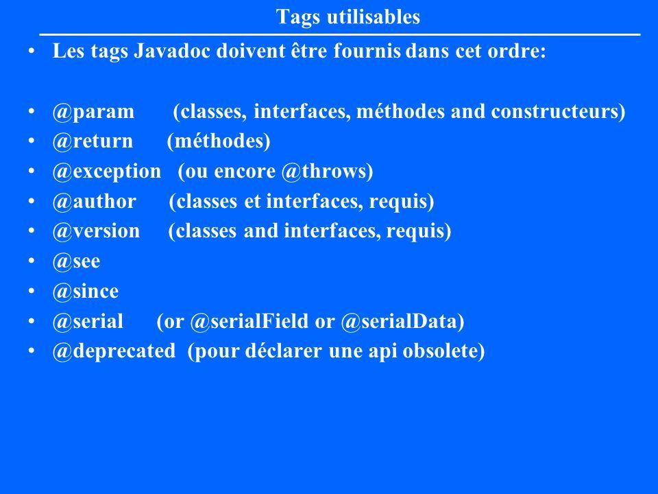 Tags utilisables Les tags Javadoc doivent être fournis dans cet ordre: @param (classes, interfaces, méthodes and constructeurs) @return (méthodes) @ex