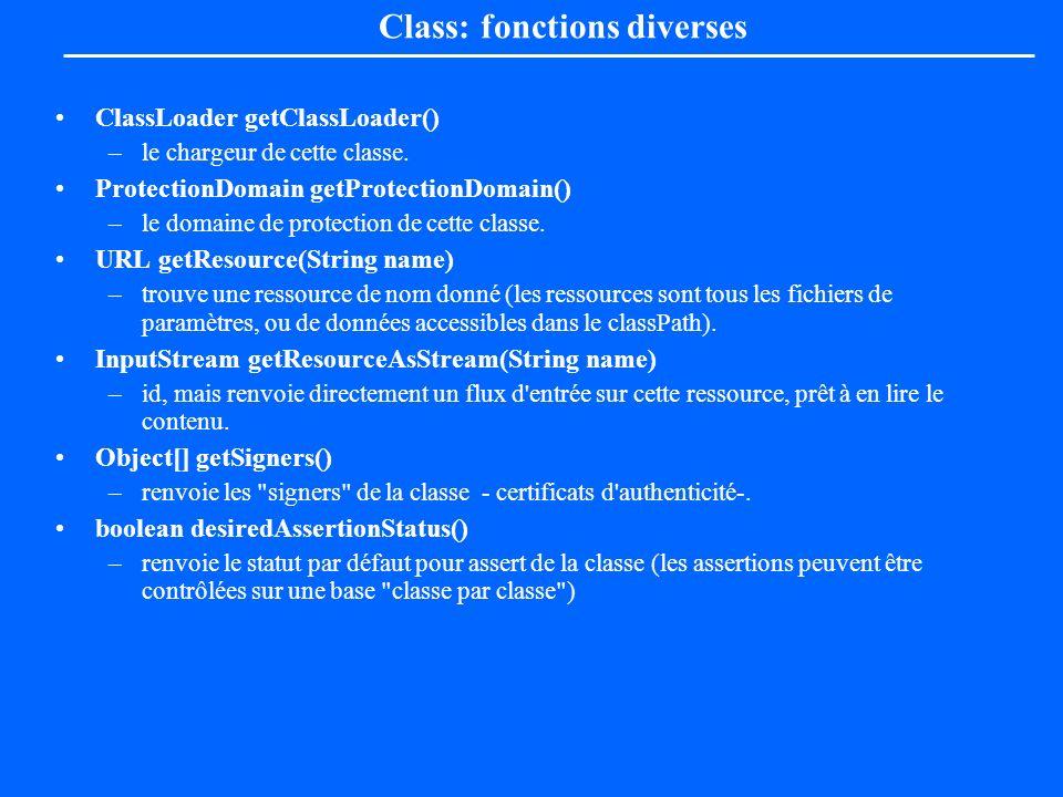 Class: fonctions diverses ClassLoader getClassLoader() –le chargeur de cette classe. ProtectionDomain getProtectionDomain() –le domaine de protection