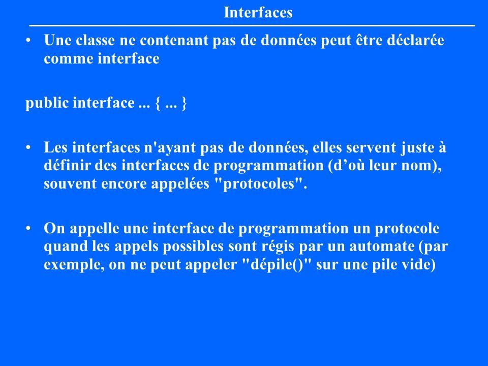 Interfaces Une classe ne contenant pas de données peut être déclarée comme interface public interface... {... } Les interfaces n'ayant pas de données,