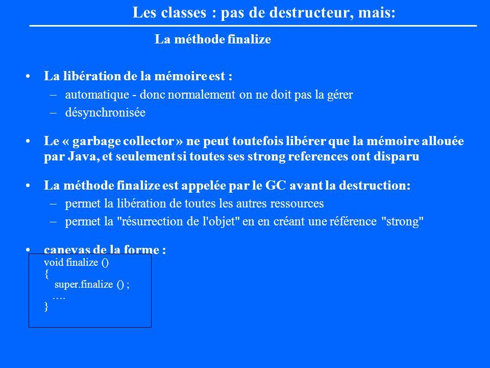 La méthode finalize La libération de la mémoire est : –automatique - donc normalement on ne doit pas la gérer –désynchronisée Le « garbage collector »