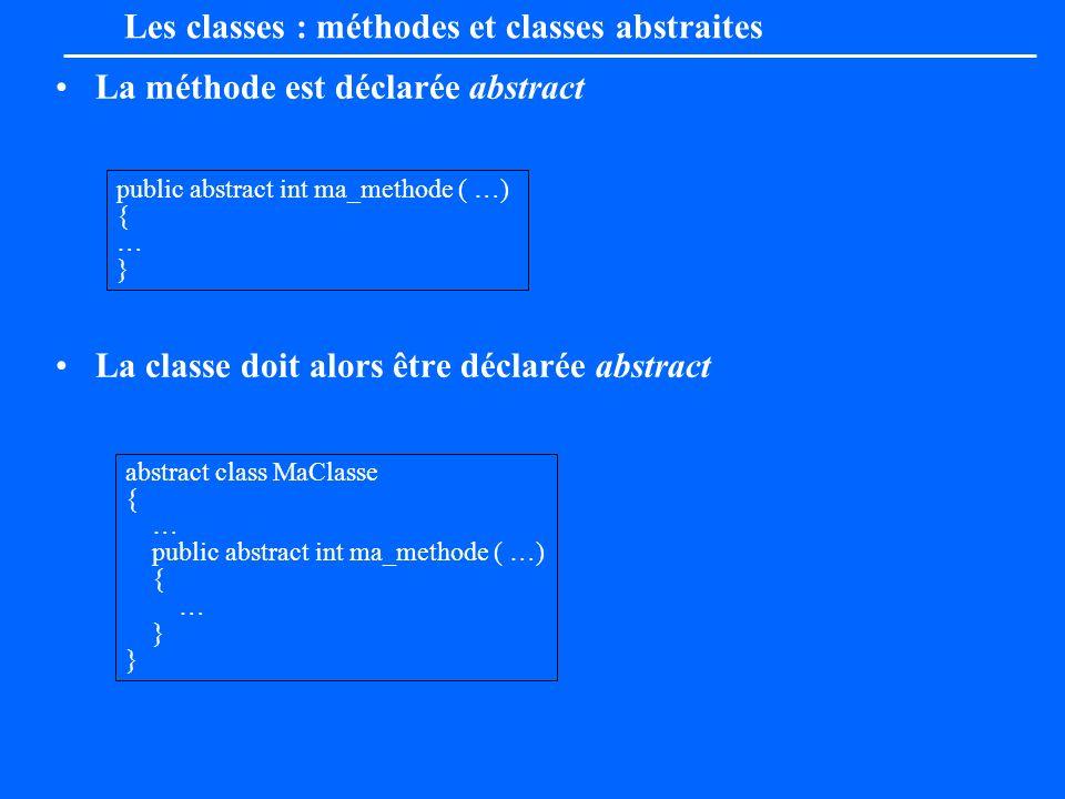 La méthode est déclarée abstract La classe doit alors être déclarée abstract Les classes : méthodes et classes abstraites public abstract int ma_metho