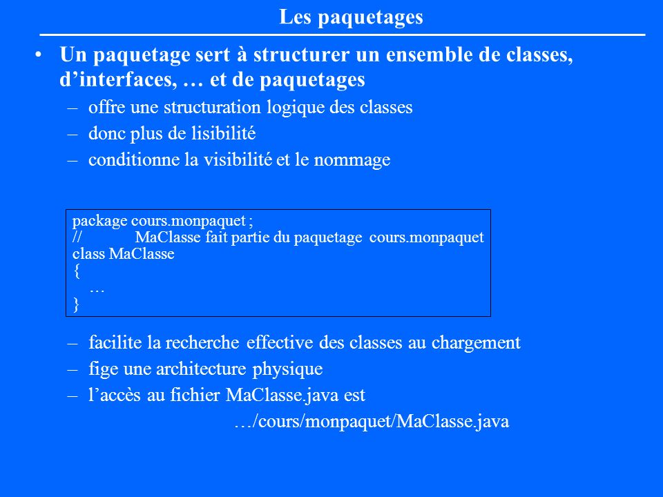 Une méthode doit spécifier ses exceptions dans son entête public void ma_methode (….) throws my_exception1, IOException { … } Après un bloc try, avec passage ou non dans un gestionnaire catch, exécution de la clause finally Les exceptions dérivent de la classe Throwable ou des classes dérivées Error ou Exception … try { … } catch (type exception1 paramètre1) { … } … finally { // on passe nécessairement par ici...