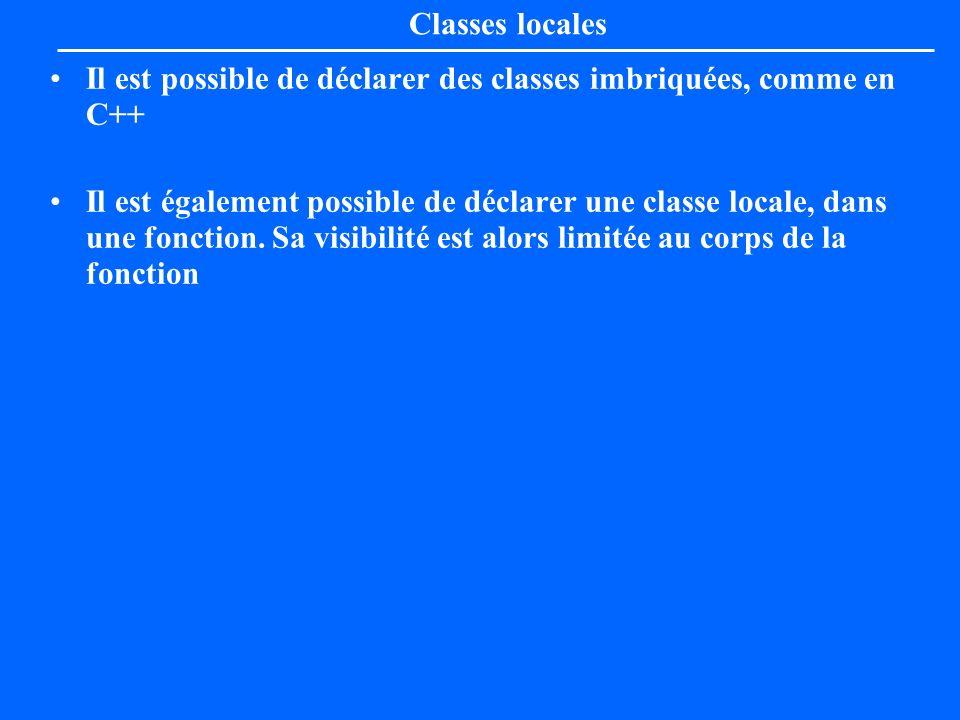 Classes locales Il est possible de déclarer des classes imbriquées, comme en C++ Il est également possible de déclarer une classe locale, dans une fon