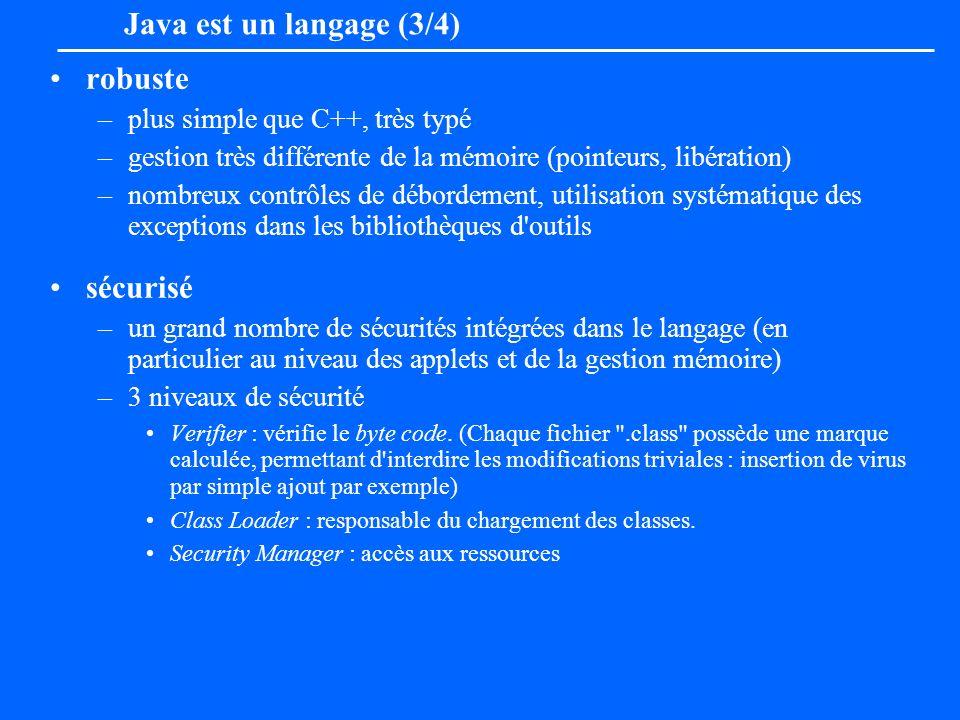 Java est un langage (3/4) robuste –plus simple que C++, très typé –gestion très différente de la mémoire (pointeurs, libération) –nombreux contrôles d