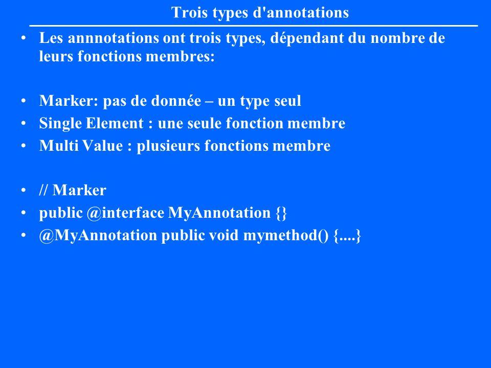 Trois types d'annotations Les annnotations ont trois types, dépendant du nombre de leurs fonctions membres: Marker: pas de donnée – un type seul Singl