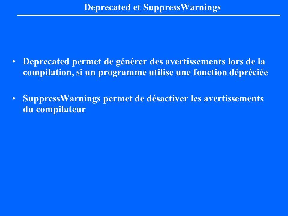 Deprecated et SuppressWarnings Deprecated permet de générer des avertissements lors de la compilation, si un programme utilise une fonction dépréciée