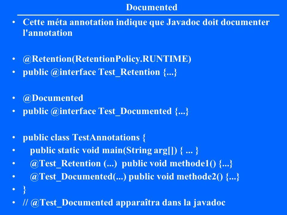 Documented Cette méta annotation indique que Javadoc doit documenter l'annotation @Retention(RetentionPolicy.RUNTIME) public @interface Test_Retention